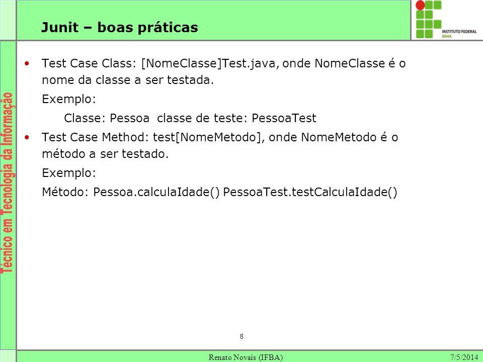 Junit – boas práticas Test Case Class: [NomeClasse]Test.java, onde NomeClasse é o nome da classe a ser testada.